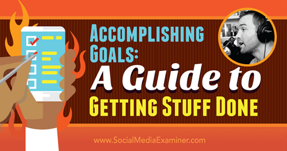 Accomplishing Goals: A Guide to Getting Stuff Done