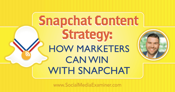 Snapchat Content Strategy: How Marketers Can Win With Snapchat