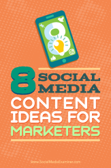 Tips on eight ideas for social media marketing content.