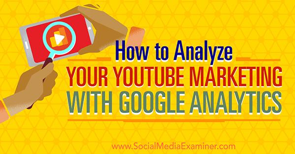 Messen Sie die Effektivität des YouTube-Marketings mithilfe von Google Analytics