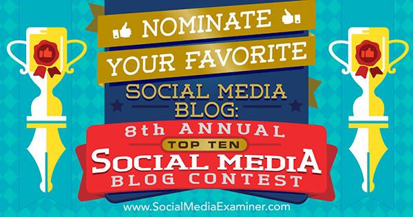 Nominieren Sie Ihr Lieblings-Social-Media-Blog beim 8. jährlichen Top-10-Social-Media-Blog-Wettbewerb des Social Media Examiner.