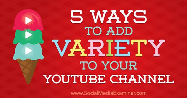 5 Möglichkeiten, Ihrem YouTube-Kanal Abwechslung zu verleihen von Ana Gotter auf Social Media Examiner.