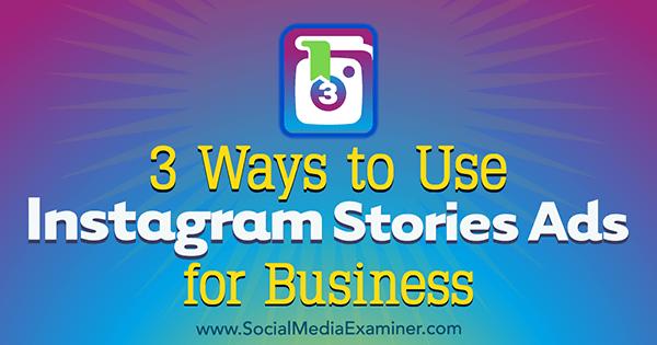 3 Möglichkeiten, Instagram Stories Ads for Business von Ana Gotter auf Social Media Examiner zu verwenden.