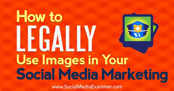 So verwenden Sie Bilder legal in Ihrem Social Media-Marketing von Sarah Kornblett auf Social Media Examiner.