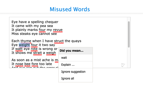 If After the Deadline finds a word you might have misused, it suggests the word it thinks you meant to write.