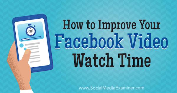 So verbessern Sie Ihre Facebook-Video-Wiedergabezeit von Paul Ramondo auf Social Media Examiner.