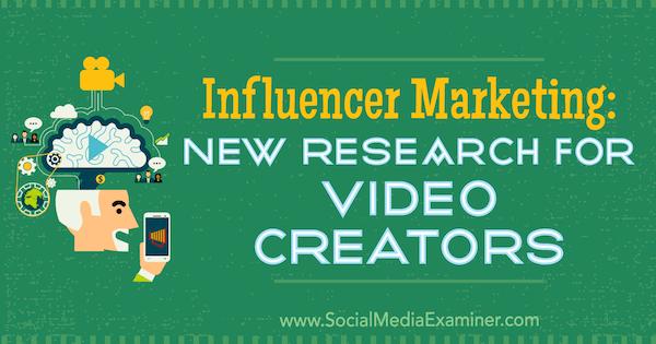 Influencer Marketing: Neue Forschung für Videokünstler von Michelle Krasniak über Social Media Examiner.