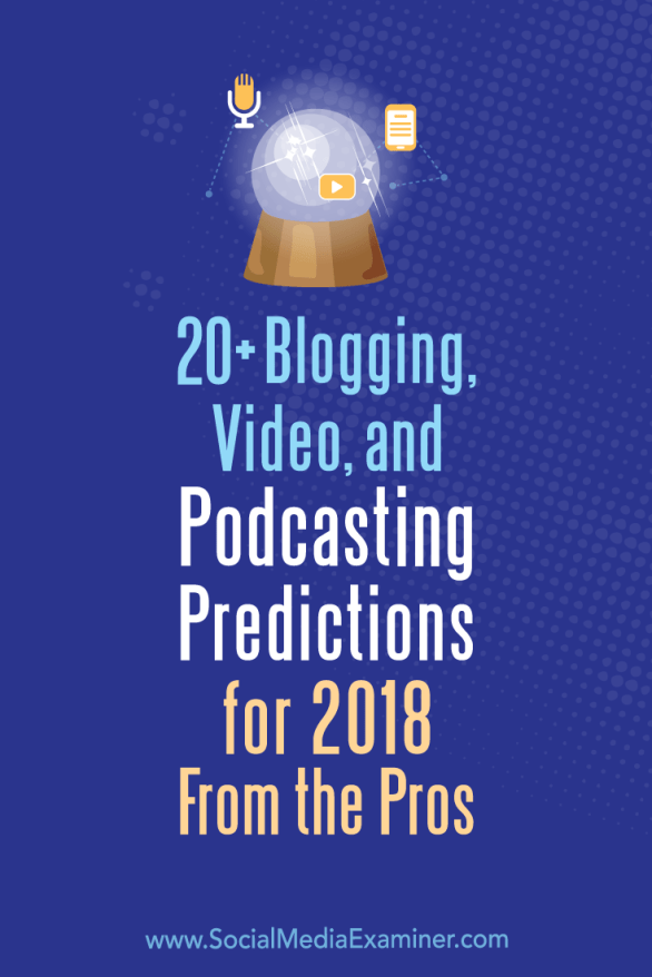 Interested in where video, blogging, and podcasting are heading in 2018? We reached out to expert creators and influencers for their thoughts.