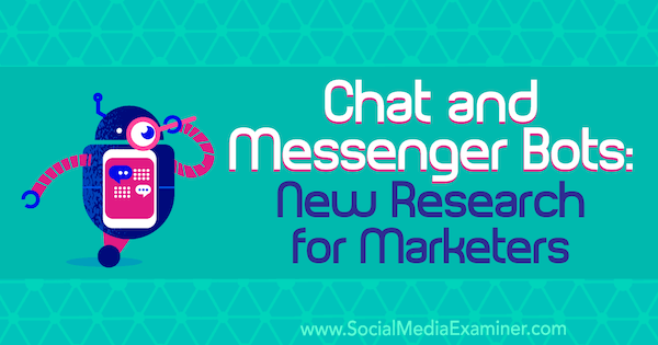Chat- und Messenger-Bots: Neue Recherchen für Vermarkter von Lisa Clark auf Social Media Examiner.