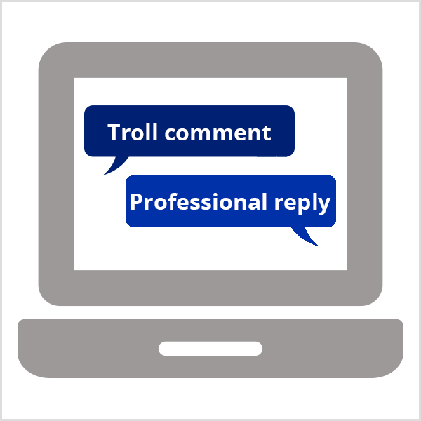 Respond to troll comments with a single professional reply. Illustration shows gray laptop open to screen with dark blue speech bubble that says Troll comment and royal blue speech bubble that says Professional Reply.