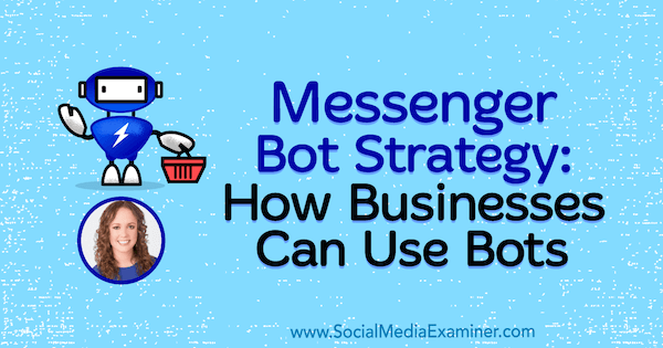 Messenger Bot Strategy: How Businesses Can Use Bots featuring insights from Molly Pittman on the Social Media Marketing Podcast.