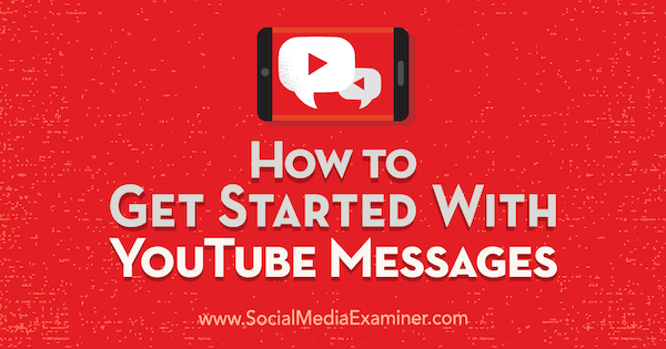 How to Get Started With YouTube Messages by Kristi Hines on Social Media Examiner.
