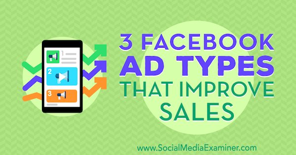 3 Facebook Ad Types That Improve Sales by Charlie Lawrance on Social Media Examiner.