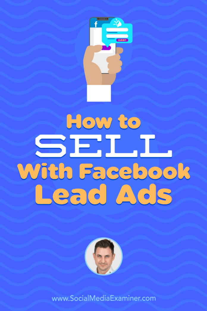 Find out how Facebook lead ads help you have conversations that improve sales, and discover tips for qualifying leads and texting with prospects.