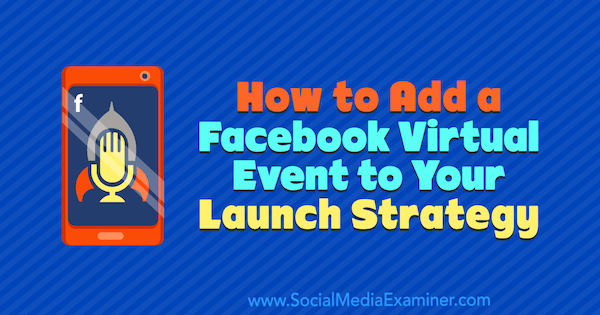 How to Add a Facebook Virtual Event to Your Launch Strategy by Danielle McFadden on Social Media Examiner.