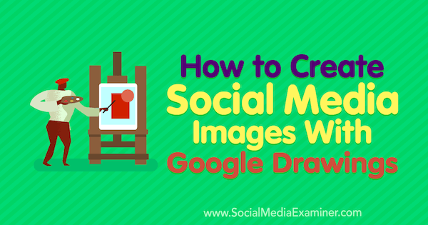 How to Create Social Media Images With Google Drawings by James Scherer on Social Media Examiner.