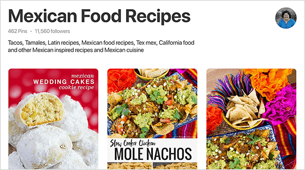"""This is a screenshot of Jennifer Priest's Mexican Food Recipes board on Pinterest. Below the board title are board stats: 462 pins and 11,560 followers. Jennifer's profile image appears in a small circle in the upper right. The upper two-thirds of three pins to the board are visible. From left to right, the first is a photo of Mexican wedding cake cookies against a red background. White powdered sugar covers the cookies, and one cookie is cut in half to show the yellow cookie inside the sugar. The second photo shows a plate of nachos on an fuschia, blue, and yellow striped tablecloth and a bright red flower in the upper-left corner. Below the plate is the text """"Slow Cooker Chicken Mole Nachos"""" in black text on a white rectangle. The third image shows a different shot of the nachos. In this shot, next to the nachos are a yellow bowl of tortilla chips and orange and fuschia flowers."""