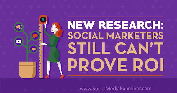 New Research: Social Marketers Still Can't Prove ROI by Cat Davies on Social Media Examiner.