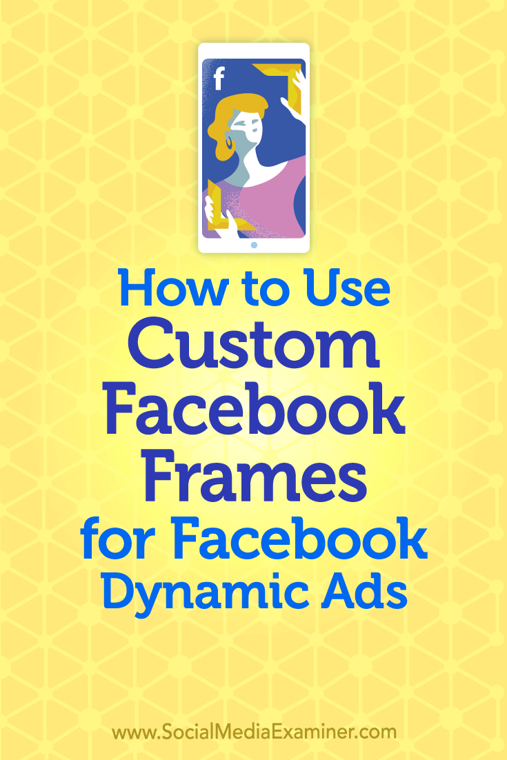 Learn how to use a Facebook frame to add branding to your Facebook dynamic ad campaigns.