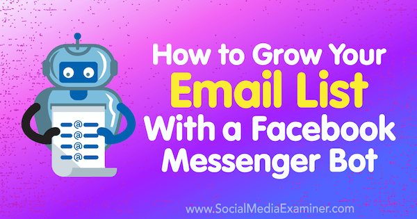 How to Grow Your Email List With a Facebook Messenger Bot by Kelly Mirabella on Social Media Examiner.