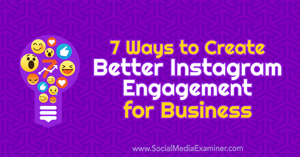 7 Ways to Create Better Instagram Engagement for Businesses by Corinna Keefe on Social Media Examiner.