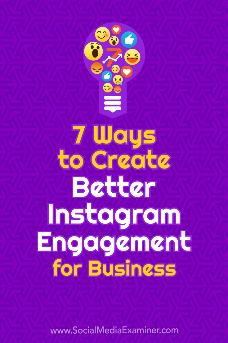 Discover seven ways to improve your Instagram engagement and build stronger consumer relationships on the platform.