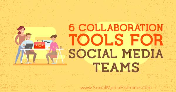 6 Collaboration Tools for Social Media Teams by Adina Jipa on Social Media Examiner.