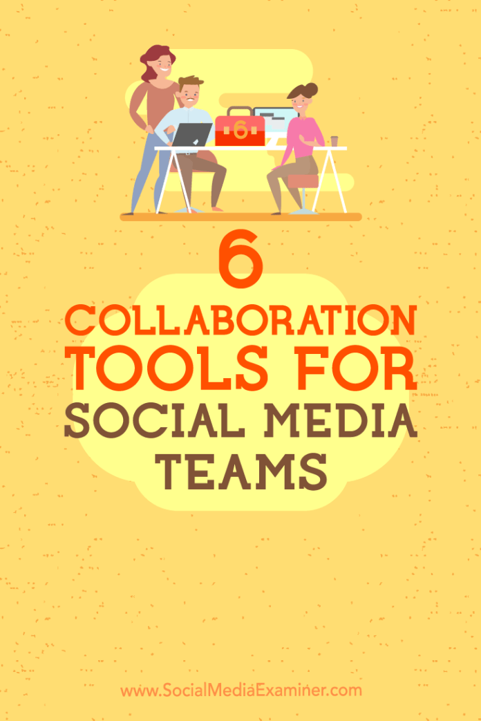 Discover how to use six collaboration tools to keep social media teams and stakeholders on the same page.
