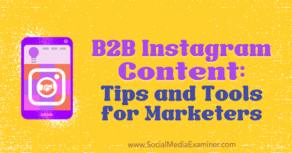 B2B Instagram Content: Tips and Tools for Marketers by Marta Buryan on Social Media Examiner.