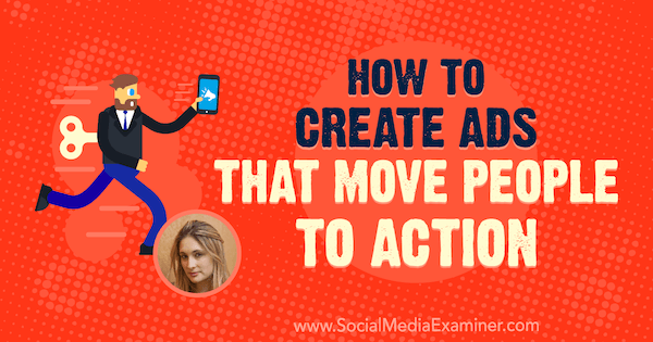 How to Create Ads That Move People to Action featuring insights from Talia Wolf on the Social Media Marketing Podcast.