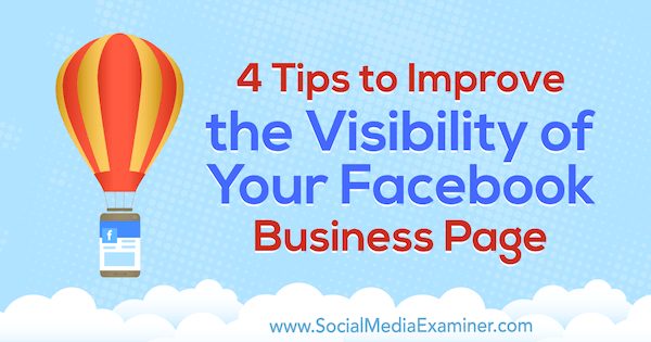 4 Tips to Improve the Visibility of Your Facebook Business Page by Inna Yatsyna on Social Media Examiner.