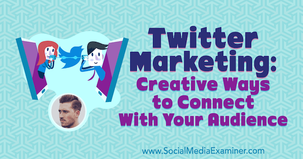 Twitter Marketing: Creative Ways to Connect With Your Audience featuring insights from Dan Knowlton on the Social Media Marketing Podcast.