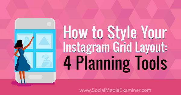 How to Style Your Instagram Grid Layout: 4 Planning Tools by Megan Andrew on Social Media Examiner.