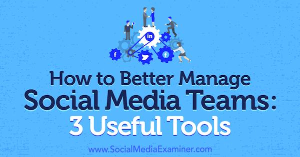 How to Better Manage Social Media Teams: 3 Useful Tools by Shane Barker on Social Media Examiner.
