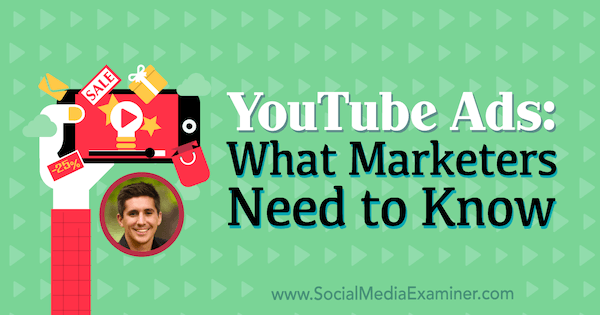 YouTube Ads: What Marketers Need to Know featuring insights from Tom Breeze on the Social Media Marketing Podcast.