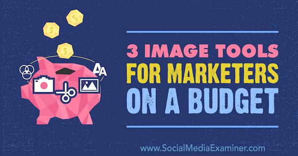 Bild-Tools für preisbewusste Vermarkter von Justin Kerby auf Social Media Examiner.