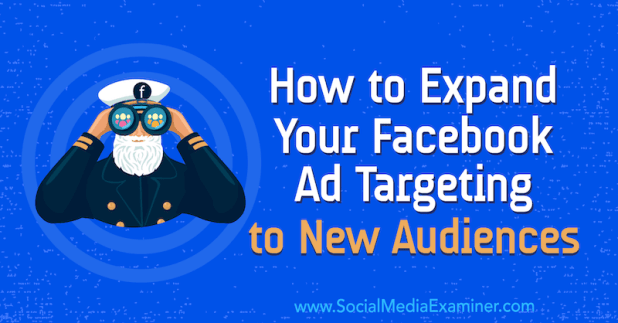 How to Expand Your Facebook Ad Targeting to New Audiences by Tara Zirker on Social Media Examiner.