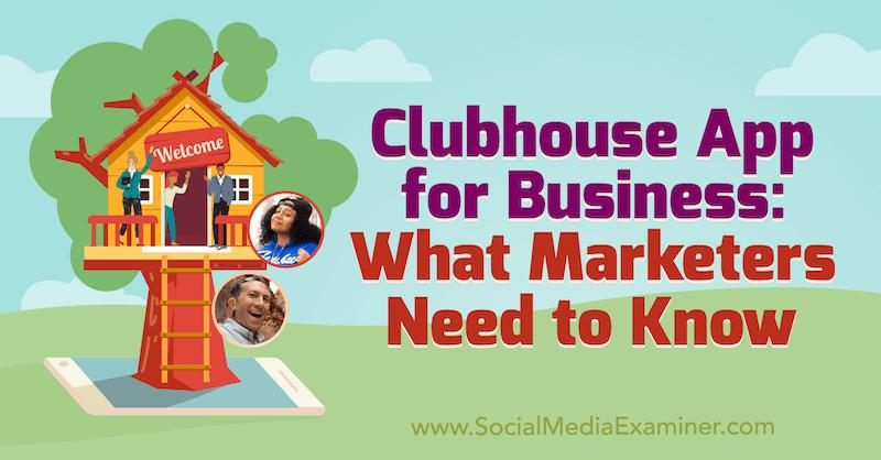 Clubhaus-App für Unternehmen: Was Vermarkter wissen müssen, mit Erkenntnissen von Ed Nusbaum & Nicky Saunders im Social Media Marketing Podcast.