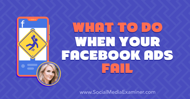 What to Do When Your Facebook Ads Fail featuring insights from Tara Zirker on the Social Media Marketing Podcast.