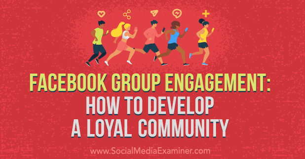 Facebook Group Engagement: How to Develop a Loyal Community by Dana Malstaff on Social Media Examiner.