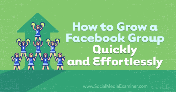 How to Grow a Facebook Group Quickly and Effortlessly by Dana Malstaff on Social Media Examiner.