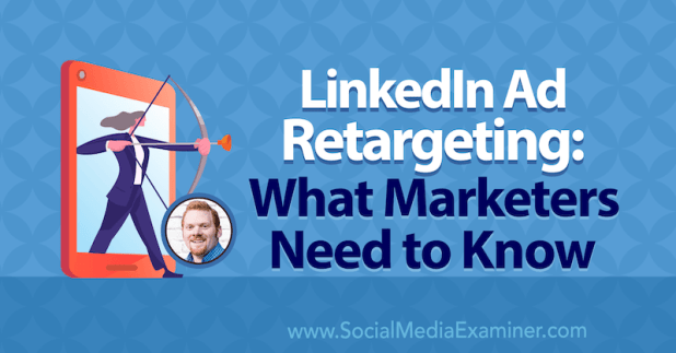 LinkedIn Ad Retargeting: What Marketers Need to Know featuring insights from AJ Wilcox on the Social Media Marketing Podcast.