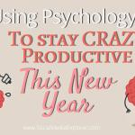 Using Psychology to Stay Crazy Productive this New Year