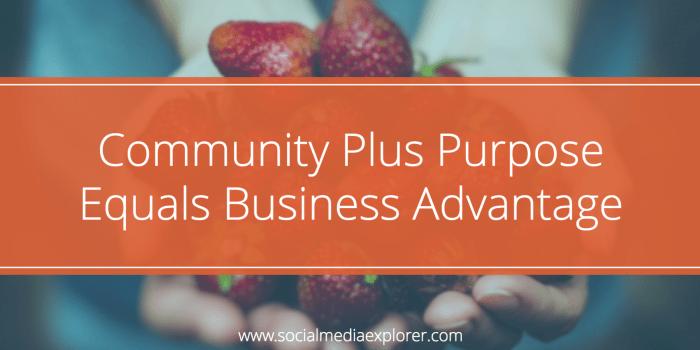 Community Plus Purpose Equals Business Advantage