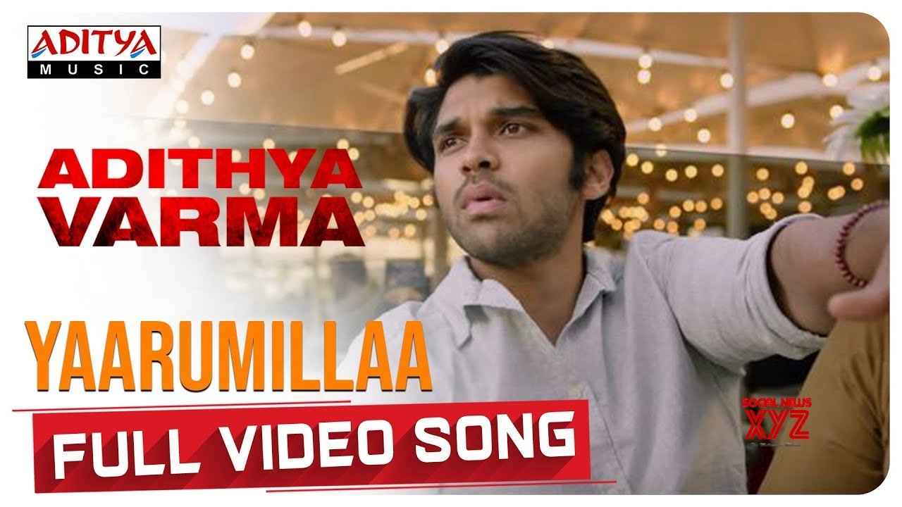 Yaarumillaa Full Video Song Dhruv Vikram Banita Sandhu Gireesaaya Radhan Hd Video Social News Xyz
