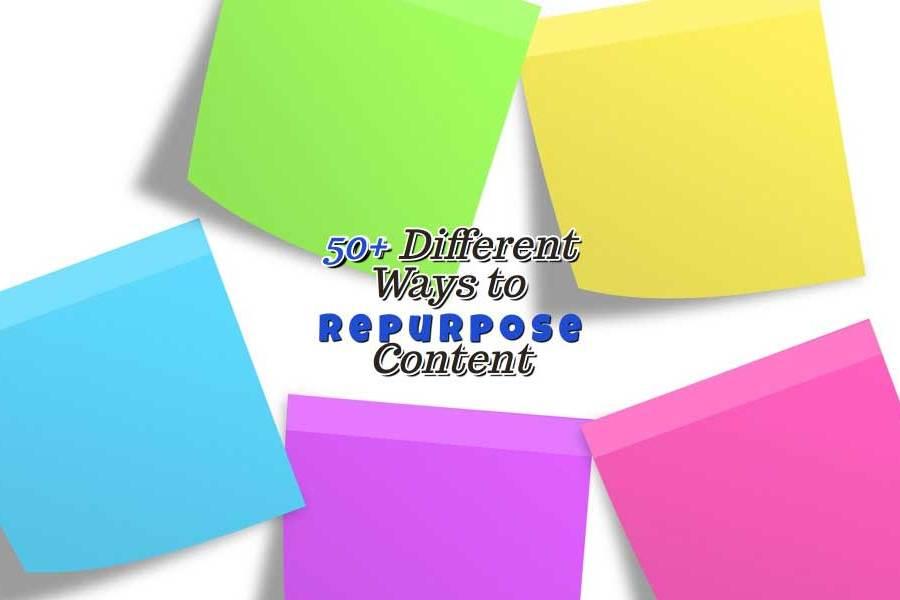 50+ Ways to Repurpose Content