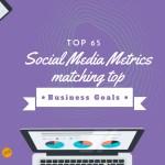 Top 65 social media metrics matching top business goals