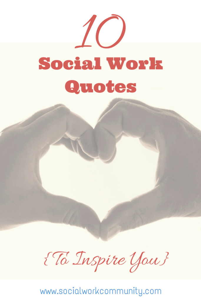 10 Social Work Quotes To Inspire You Social Work Community