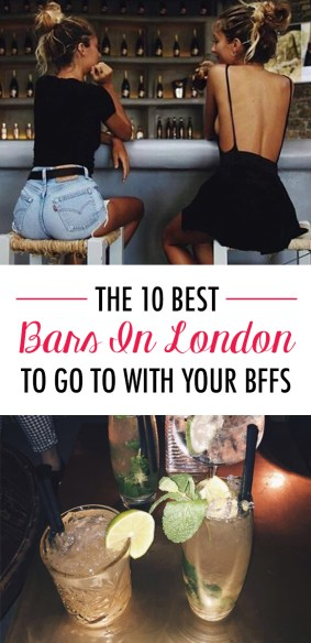 The 10 Best Bars In London To Go To With Your BFFs