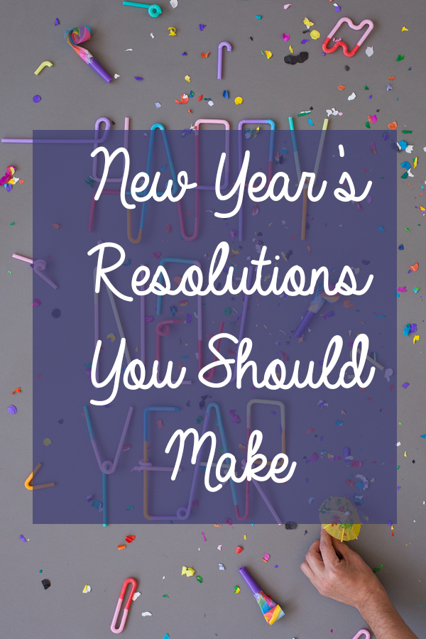 New Year's Resolutions You Should Make